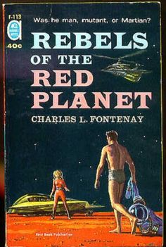 Retro Sci-Fi Book Covers: Rebels of the Red Planet. Removing your space outfit as a rebellious act is one thing, but walking up to this woman that is standing next to her spacecar in a really seductive way, makes me proud to be a citizen of planet earth.