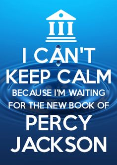 I CAN\'T KEEP CALM BECAUSE I\'M WAITING FOR THE NEW BOOK OF PERCY JACKSON