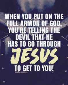When you put on the full armor of God, you're telling the devil that he has to go through Jesus to get to you! Bible Verses Quotes, Faith Quotes, Jesus Quotes, Trust In God Quotes, Jesus Scriptures, Religious Quotes, Spiritual Quotes, Spiritual Armor, Quotes About God