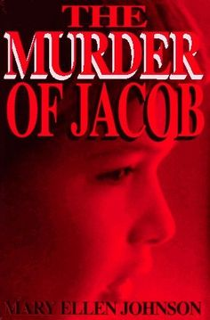 The Murder of Jacob by Mary Ellen Johnson, http://www.amazon.com/dp/0965566803/ref=cm_sw_r_pi_dp_aBc4qb15S8E2G