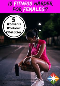 Is fitness harder for females? It just might be--there are 5 obstacles that we have encountered that make it just a little bit harder for a female to workout. Find out what they are and how you can overcome them.