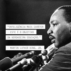 """""""Inteligência mais caráter - este é o objetivo da verdadeira educação."""" Martin Luther King"""