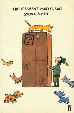 The It-Doesn't-Matter Suit | Did You Know That Sylvia Plath Wrote Three Children's Books?