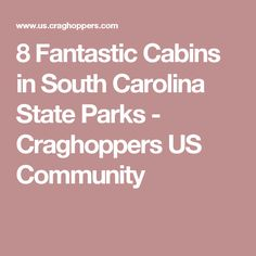 8 Fantastic Cabins in South Carolina State Parks - Craghoppers US Community