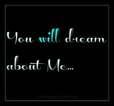 You will dream about me