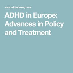 ADHD in Europe: Advances in Policy and Treatment