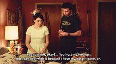 """""""Me lastimaste, ok? Lastimaste mis sentimientos. Pero puedo manejarlo porque tengo puestos mis pantalones de chica adulta"""". - GIRLS"""