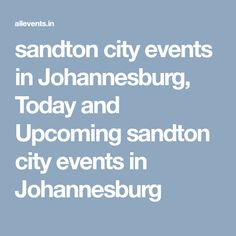 sandton city events in Johannesburg, Today and Upcoming sandton city events in Johannesburg