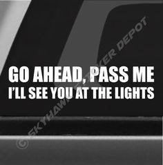 Go Ahead, Pass Me Funny Bumper Sticker Vinyl Decal JDM Sticker Car Truck Fit BMW