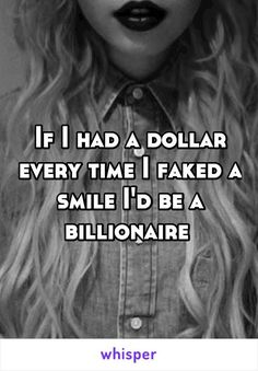 if i had a dollar for every time I faked a smile, i'd be a billionaire This is so true to me. Quotes Deep Feelings, Mood Quotes, Life Quotes, Quotes Quotes, Wisdom Quotes, Feeling Hurt Quotes, Emotion Quotes, Qoutes, Fake Smile Quotes