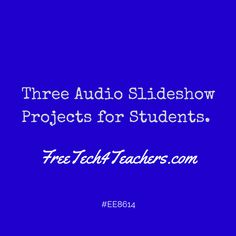 Three Audio Slideshow Video Projects for Students from Free Technology for Teachers site