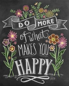 Do More Of What Makes You Happy Handlettering Do more of what makes you happy handwritten and illustrated with flowers on a chalkboard background. Do More Of What Makes You Happy Handlettering Inspirational Quote Art by Lily and Val from Great BIG Canvas. Chalkboard Doodles, Chalkboard Art Quotes, Blackboard Art, Chalkboard Drawings, Chalkboard Print, Chalkboard Lettering, Chalkboard Designs, Chalk Drawings, Chalkboard Background