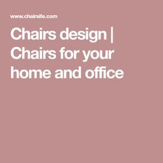 Chairs design | Chairs for your home and office