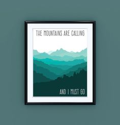 The mountains are calling and I must go John Muir quote inspirational printable poster. This is a lovely inspiring typography quote art printable