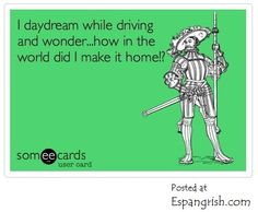 hilarious ecards about driving | Funny E-Card: Daydream While Driving | Espangrish.com
