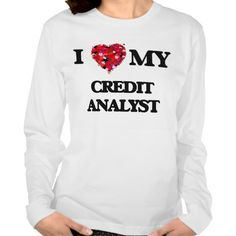 I love my Credit Analyst Tee T Shirt, Hoodie Sweatshirt