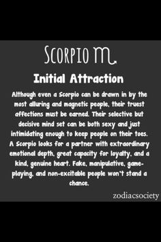 Scorpio, wow,now is so good to know I´m like that because I´m a scopio ( I just  can´t avoid it)