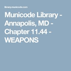 Municode Library - Annapolis, MD - Chapter 11.44 - WEAPONS Self Defense Laws, Morals, Maryland, Weapons, Public, Coding, Peace, Weapons Guns, Guns