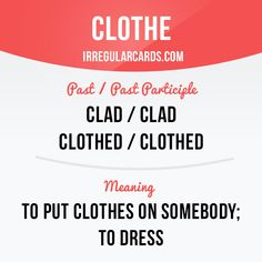 """""""Clothe"""" means to put clothes on somebody; to dress.  Example: The mother clothed the little boy in a warm jacket."""