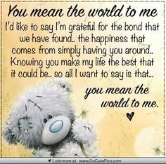 Always want to be in this world only. You Mean The World To Me, In This World, Just For You, Special Friend Quotes, Best Friend Quotes, Friend Poems, Thinking Of You Quotes, Love Quotes For Him, Tatty Teddy