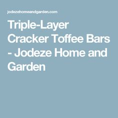 Triple-Layer Cracker Toffee Bars - Jodeze Home and Garden