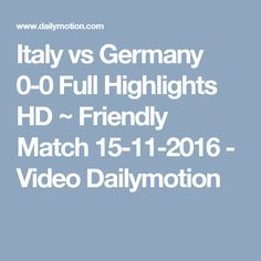 Italy vs Germany 0-0 Full Highlights HD ~ Friendly Match 15-11-2016 - Video Dailymotion