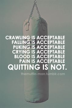 Quitting is unacceptable