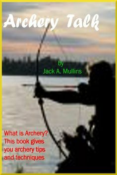 Archery Talk; What is Archery?This book gives archery tips and explains details on how to make an archery Bow.and archery accessories and what type of arrow supplies to acquire. by Jack A. Mullins. $3.59. 55 pages
