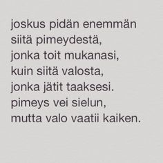 TOI - taide on ikuista: valo vaatii kaiken Me Quotes, Classy, Math Equations, Life, Chic, Ego Quotes
