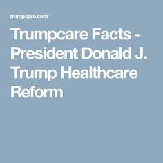Trumpcare Facts - President Donald J. Trump Healthcare Reform