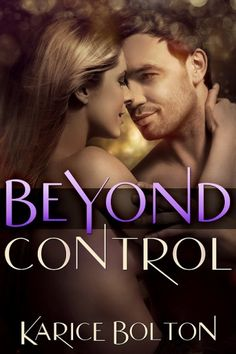 Beyond Control by Karice Bolton   Cover Reveal for book #1 in the Beyond Love Series!