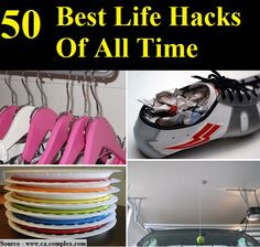 50 Best Life Hacks Of All Time