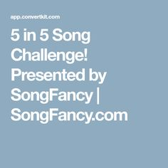 5 in 5 Song Challenge! Presented by SongFancy | SongFancy.com
