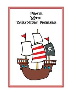 Each morning I like to have my little rascals complete a math story problem along with their calendar journal.  These pirate themed math story prob...