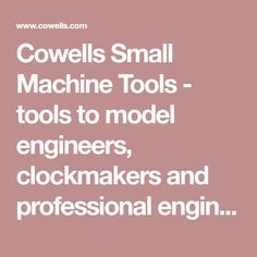 Cowells Small Machine Tools - tools to model engineers, clockmakers and professional engineers
