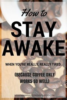 How to Stay Awake When Tired - really, really, tired - Morgan Manages Mommyhood Best Blogs, Mom Blogs, Gentle Parenting, Parenting Advice, Staying Awake Tips, Bed Back, Me Time, Parent Resources, Pregnancy Tips