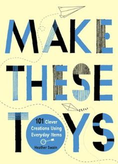 Make These Toys by Heather Swain, Click to Start Reading eBook, An ingeniously simple and fully-illustrated book for crafting toys from objects found around the hous