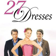 27 dresses :) Love this movie!