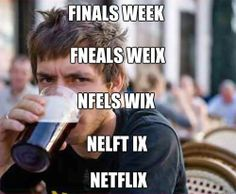 The magnetic power of Netflix during Finals Week...