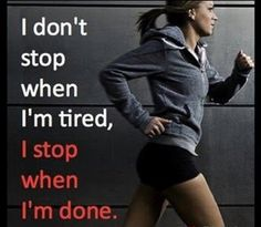 Don't stop until you are done.