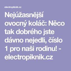 Nejúžasnější ovocný koláč: Něco tak dobrého jste dávno nejedli, číslo 1 pro naši rodinu! - electropiknik.cz