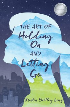 What to read next: The Art of Holding On and Letting Go by Kristin Bartley Lenz - A Junior Library Guild Fall 2016 Selection - New Young Adult Fiction (YA Fiction) from Elephant Rock Books, the publisher of The Biology of Luck and The Carnival at Bray - rock climbing and a little romance and some wry humor all rolled together