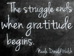 The struggle ends when gratitude begins. More gratitude quotes at www.juil.com/blog