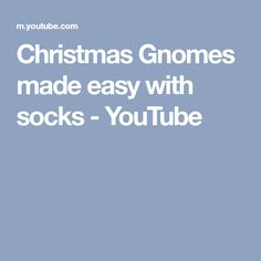 Christmas Gnomes made easy with socks - YouTube