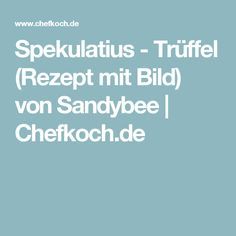 Spekulatius - Trüffel (Rezept mit Bild) von Sandybee   Chefkoch.de