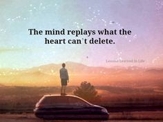 Image result for the mind replays what the heart can't delete quote