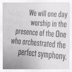 We will worship in the presence of the One who orchestrated the perfect symphony.