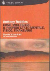 Come migliorare il proprio stato mentale, fisico, finanziario. Anthony Robbins.