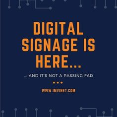DIGITAL SIGNAGE is here and it's not a passing fad...