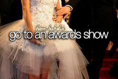 BUCKET LIST: Go to an awards show.